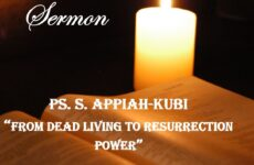 """From Dead Living To Ressurection Power""  by Ps.S. Appiah-Kubi"